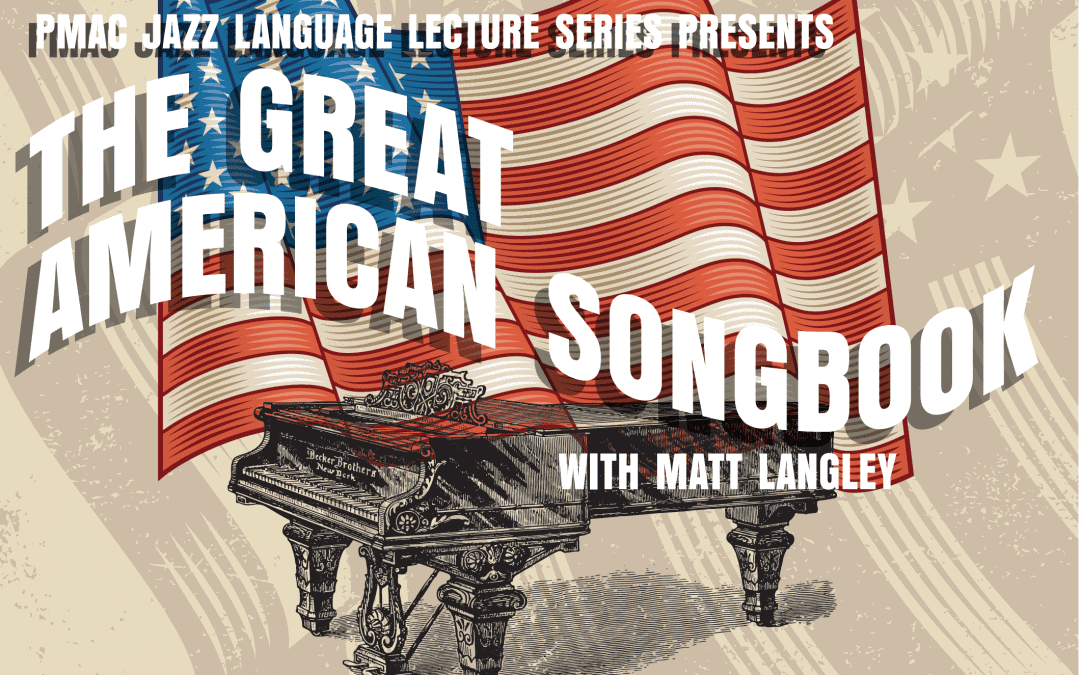 PMAC Jazz Language Lecture Series The Great American Songbook